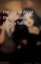 the day of Alcor the demon of gravity falls by jpete294