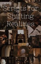 Scripts For Shifting Realities by spencerreidsbitch111
