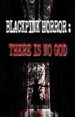 BLACKPINK HORROR : THERE IS NO GOD by IMBICHOTA