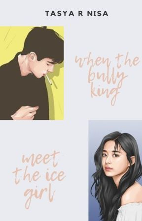 When The Bully King Meet The Ice Girl by tasyarnisa_