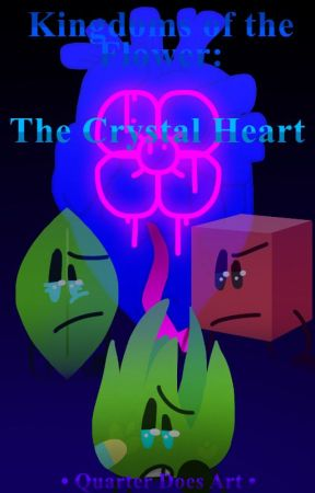 Kingdoms Of The Flower: The Crystal Heart ~ BFB/OC AU by QuarterDoesArt