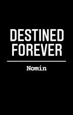 Destined Forever (Nomin) by Jeffinachr
