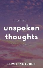 Unspoken Thoughts by loveisnotrude