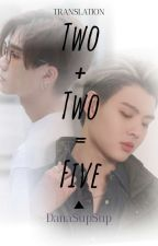 Two + Two = Five ( Translation English) by DanaSupSup