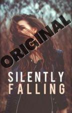 Silently Falling (UNEDITED, ORIGINAL) by Liz_Plum