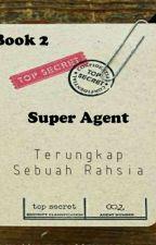 Super Agent (Book 2) : terungkap sebuah rahsia by hyuuga_faek