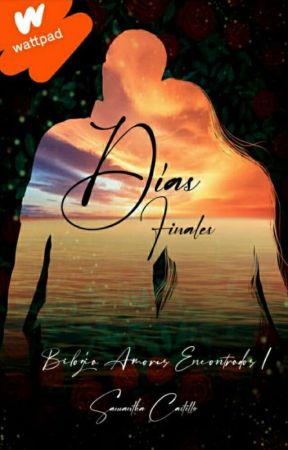 Dias Finales © [✓] Bilogía Amores Encontrados Libro 1 by Luna_Writter92