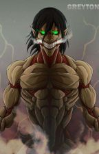 The Ultimate Titan (Annie X Male Titan shifter X Mikasa) by The_World_Ender
