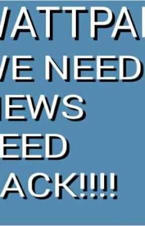WATTPAD WE WANT NEWS FEED BACK!!! by XPansexualWeebX