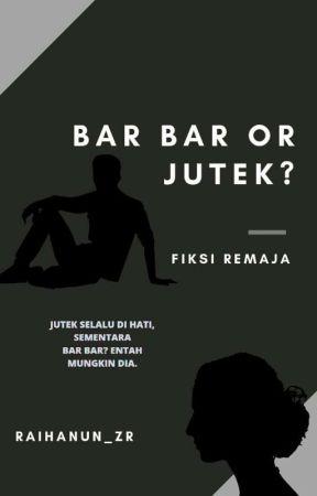 BAR BAR OR JUTEK? [ON GOING] by Raihanun_zr2