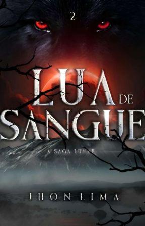 A Saga Lunar: Lua de Sangue - Livro Dois (Em Revisão) by Boy_whatever