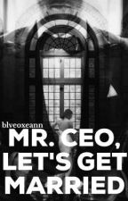 MR. CEO, LET'S GET MARRIED by vybirlbh