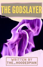 The Godslayer by TheHooded_Man