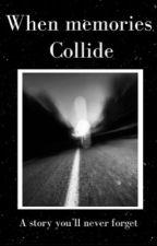 When Memories Collide by lunalfieri