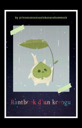 Rantbook D'un Korogu by __Rose__Weasley__