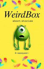 WeirdBox: Short Stories by -sassqueen-