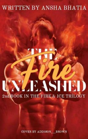 The Fire Unleashed by AnshaBhatia