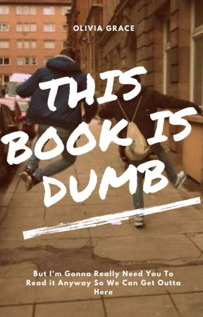 This Book Is Dumb by -JustADaydreamer-