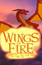The Egg of the Sky- A Wings of Fire Story by Queenofnothinglol