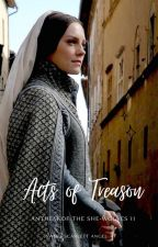 ACTS OF TREASON | THE WHITE PRINCESS by SweetScarlettAngel