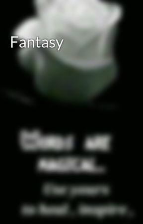 Fantasy  by PrincessNma9