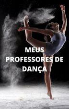 MEUS PROFESSORES DE DANÇA by NowUnitedB13