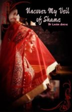 Uncover My Veil of Shame by muslimahhreads