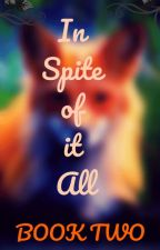 In Spite of it all (BOOK TWO) by SavageBLfan