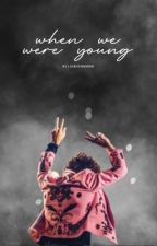 When We Were Young [H.S.] by leeroyhmmmm
