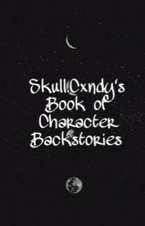 Skull.Cxndy's Book of Character Backstories by SkullCxndie