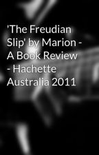 'The Freudian Slip' by Marion - A Book Review - Hachette Australia 2011 by elizabethparkerly