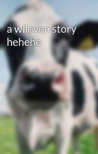 a wileven story hehehe by mollyblackford