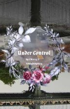 || Under Control || ✔️ by SadCrybabyMary