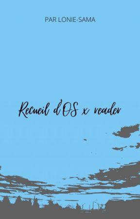 ~Recueil d'OS x reader~ by Lonie-sama
