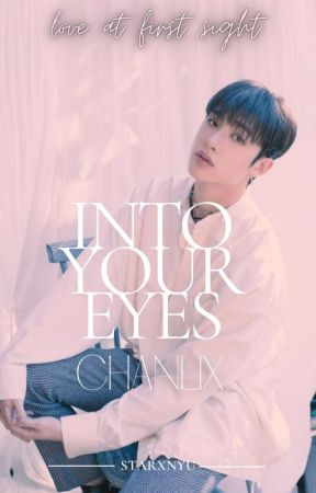 INTO YOUR EYES | CHANLIX by STARXNYU