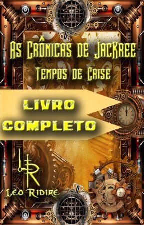 As Crônicas de JacKree - Livro 2: Tempos de Crise by LeoRidire