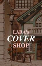 Lara's Cover Shop | CLOSED ✔ by larantulala