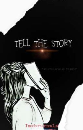 TELL THE STORY by Imxbrurnzla_
