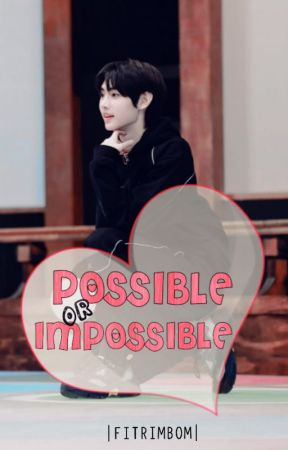 POSSIBLE OR IMPOSSIBLE | SUNGHOON by FitriMbom