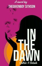 In The Dawn - Cedric & Sarah by TheGivenBoy