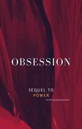 Obsession (Sequel to Power) by myriadomswriter