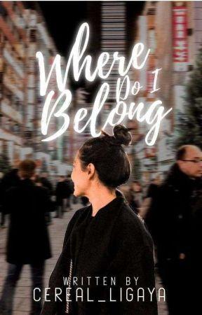 Where Do I Belong? by cereal_ligaya