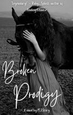 Broken Prodigy- Prodigy Series Volume 1 by MjStory753
