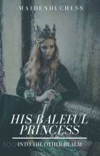 ITOR: His Baleful Princess by maidenduchess
