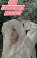 His Replaced Groom ~ [TH•JK] by taek00kfrv
