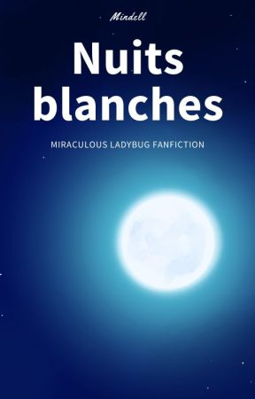 Nuits blanches - Miraculous Ladybug Fanfiction by Mindell