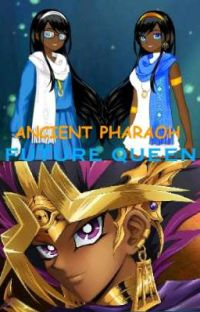 Yugioh Pharaoh Atem and Oc Reader. Ancient Pharaoh....Future Queen.   cover