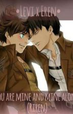 ×You are mine and mine alone×[•Riren/Levi x Eren•] *Discontinued* by Detroitsmashyourlife