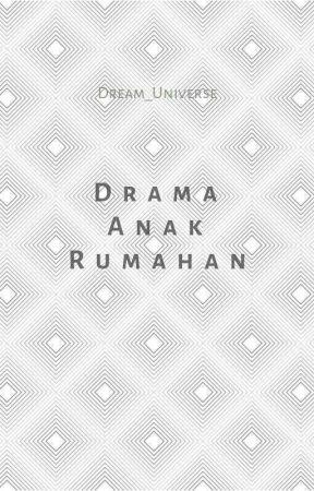 DRAMA ANAK RUMAHAN by 0Dream_Universe0