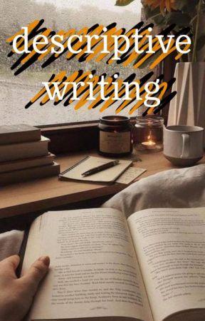 Descriptive Writing by selenerrkys